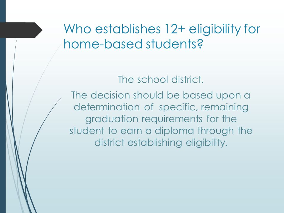 Who establishes 12+ eligibility for home-based students.