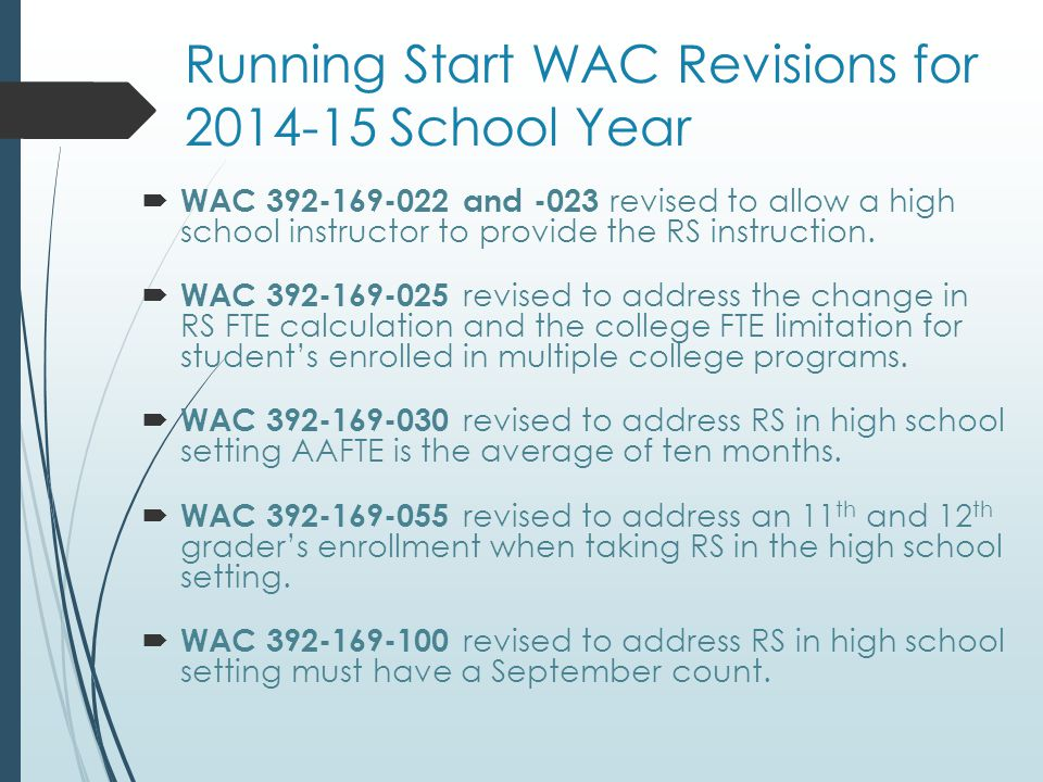 Running Start WAC Revisions for 2014-15 School Year  WAC 392-169-022 and -023 revised to allow a high school instructor to provide the RS instruction.