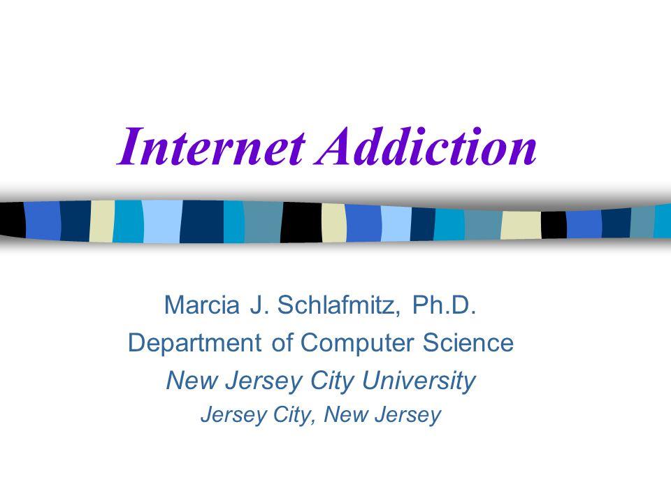 Internet Addiction Marcia J. Schlafmitz, Ph.D.