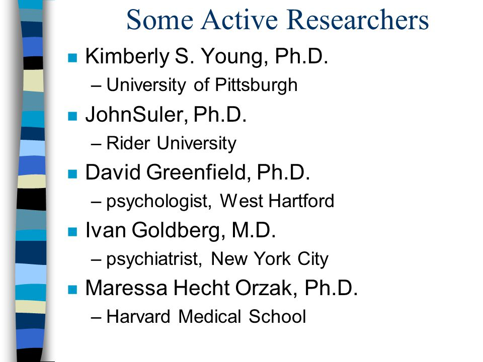 Some Active Researchers n Kimberly S. Young, Ph.D.