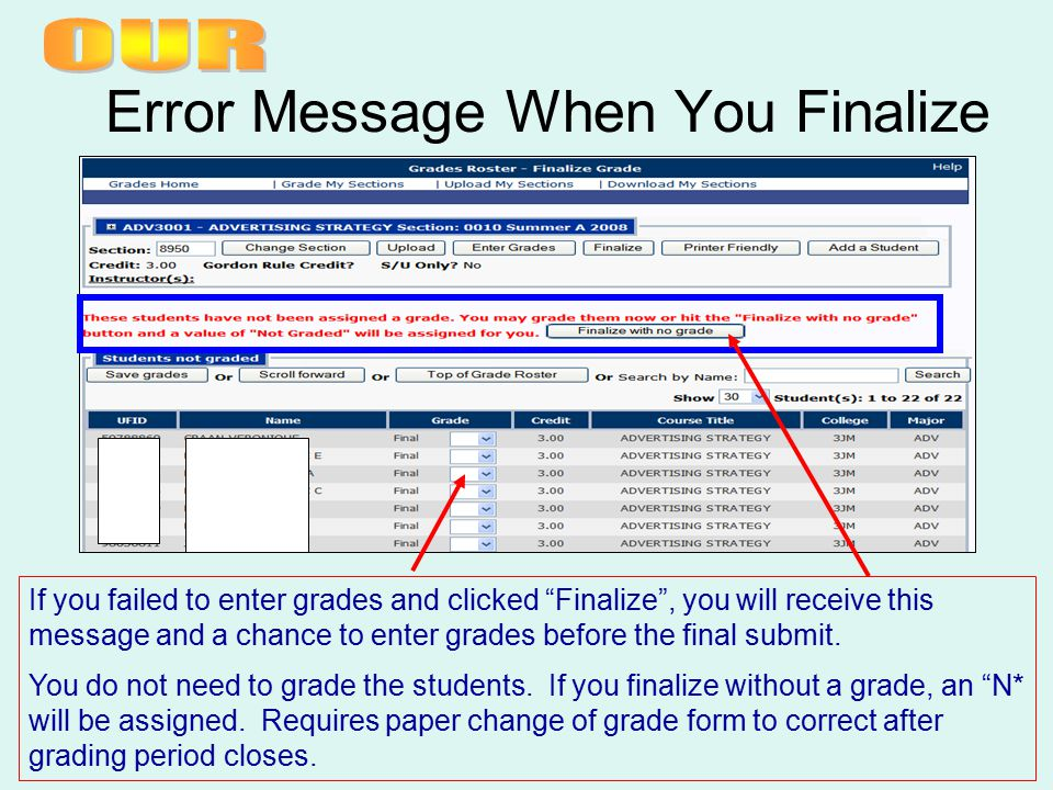 Error Message When You Finalize If you failed to enter grades and clicked Finalize , you will receive this message and a chance to enter grades before the final submit.