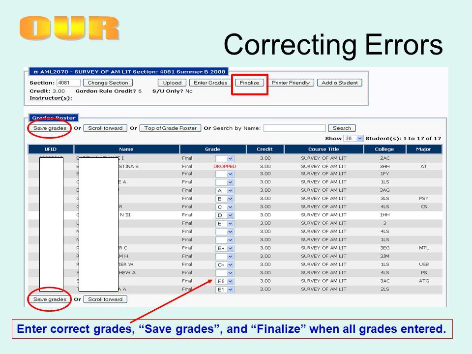 Correcting Errors Enter correct grades, Save grades , and Finalize when all grades entered.