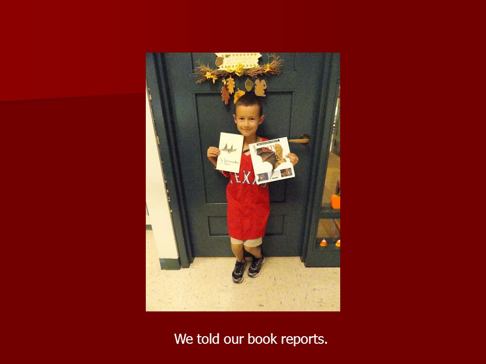 We told our book reports.