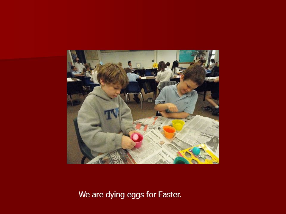 We are dying eggs for Easter.