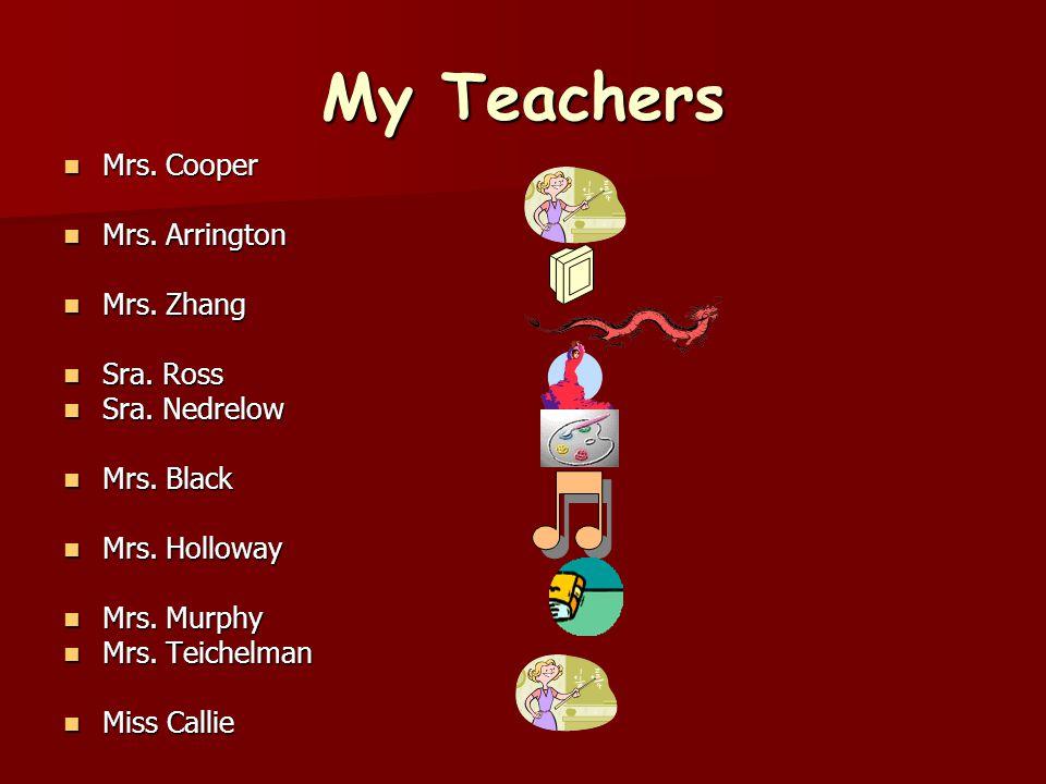 My Teachers Mrs. Cooper Mrs. Cooper Mrs. Arrington Mrs.