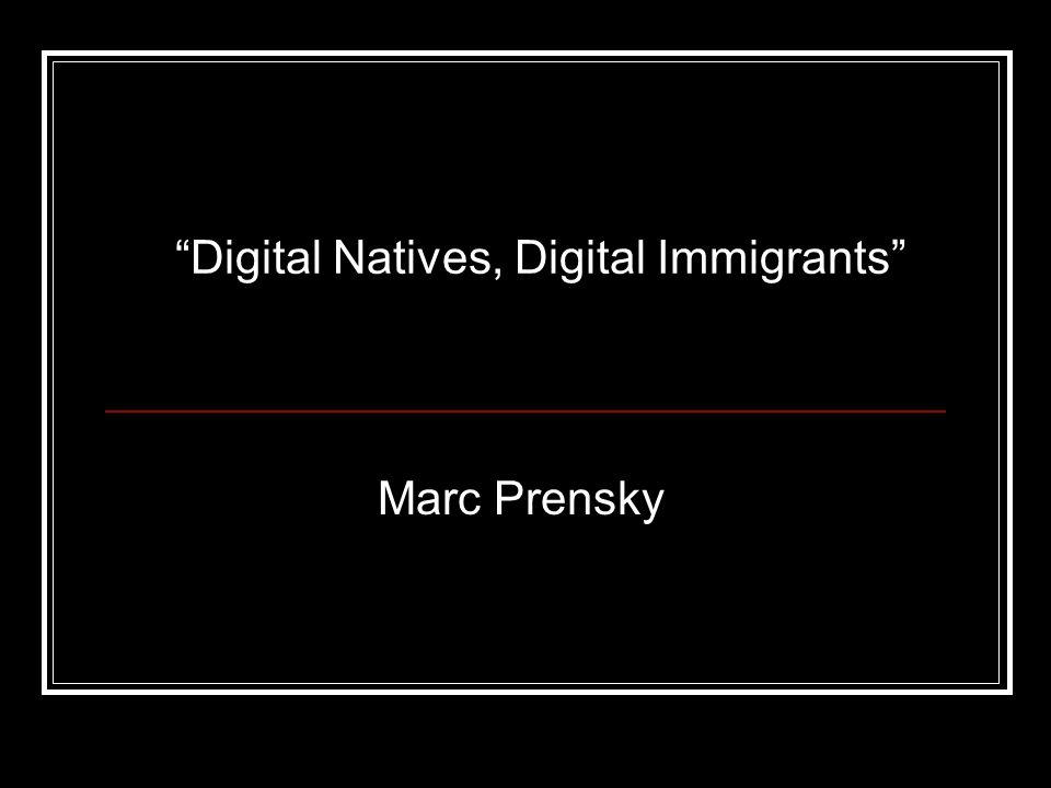 Digital Natives, Digital Immigrants Marc Prensky