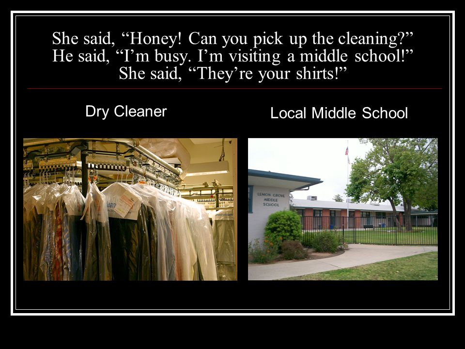 She said, Honey. Can you pick up the cleaning He said, I'm busy.
