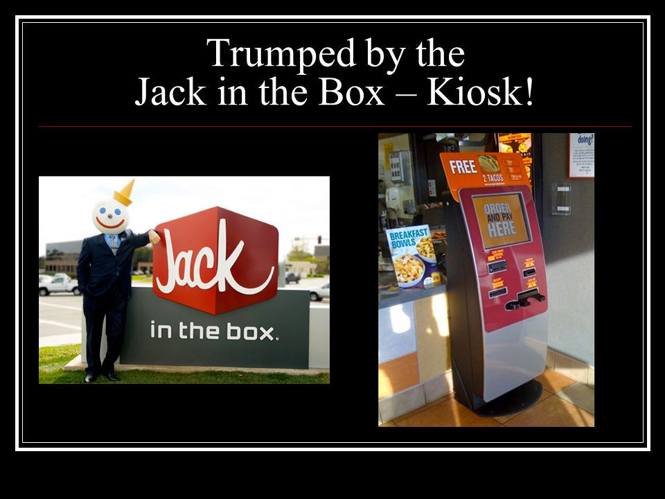 Trumped by the Jack in the Box – Kiosk!