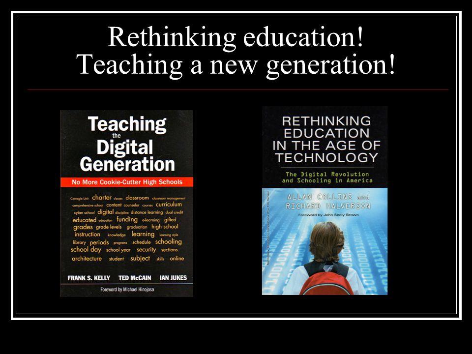 Rethinking education! Teaching a new generation!