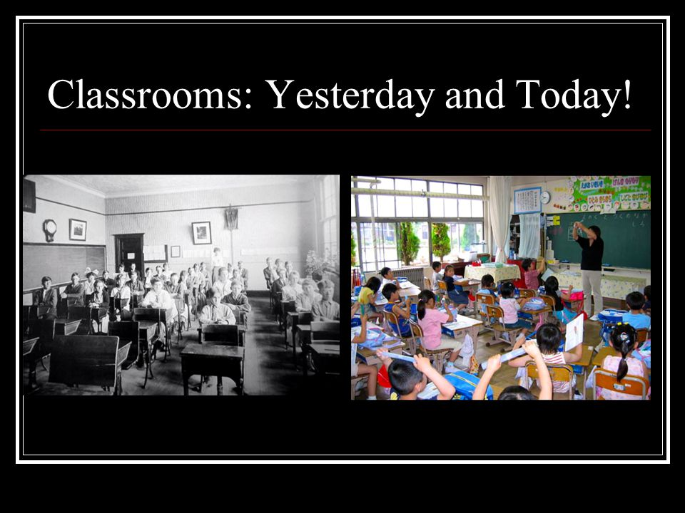 Classrooms: Yesterday and Today!