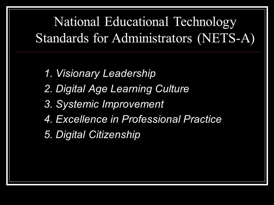 1. Visionary Leadership 2. Digital Age Learning Culture 3.