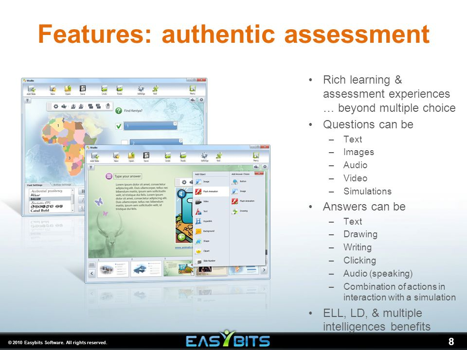 © 2010 Easybits Software. All rights reserved. 8 Features: authentic assessment Rich learning & assessment experiences … beyond multiple choice Questi