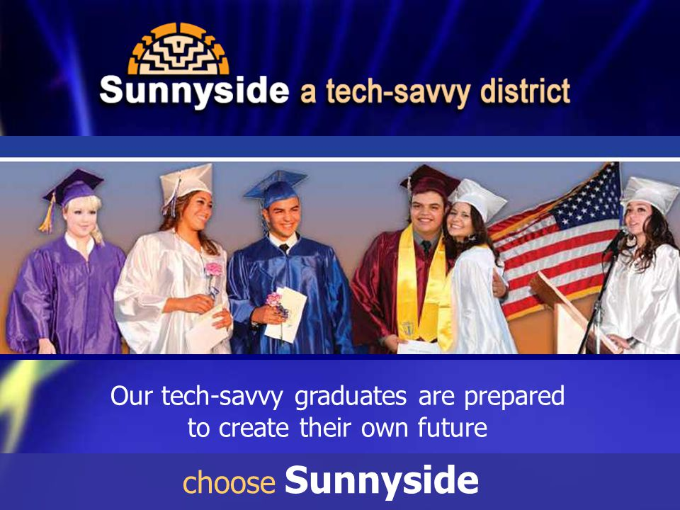 Our tech-savvy graduates are prepared to create their own future choose Sunnyside