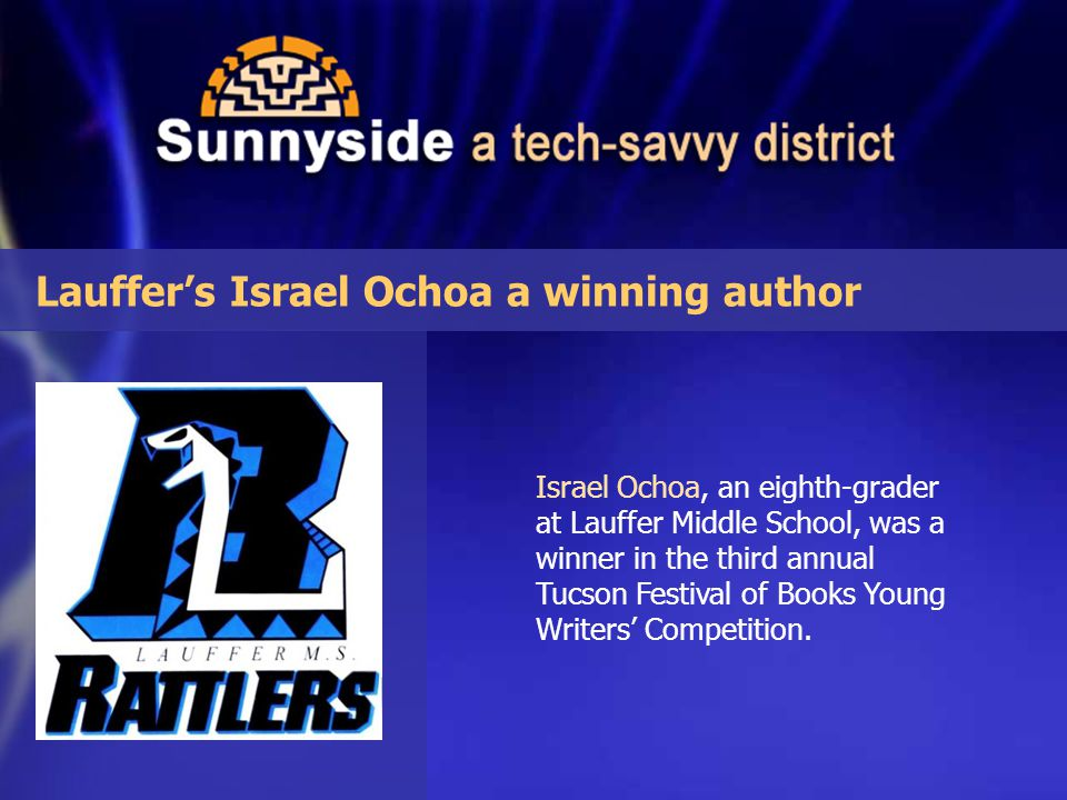Lauffer's Israel Ochoa a winning author Israel Ochoa, an eighth-grader at Lauffer Middle School, was a winner in the third annual Tucson Festival of Books Young Writers' Competition.
