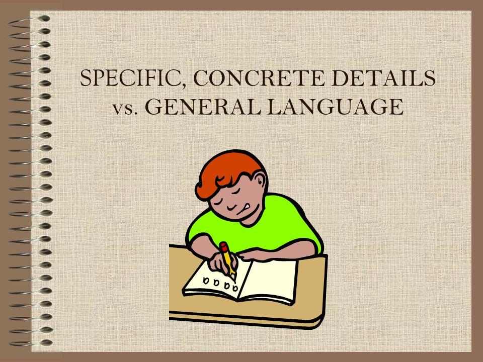 SPECIFIC, CONCRETE DETAILS vs. GENERAL LANGUAGE