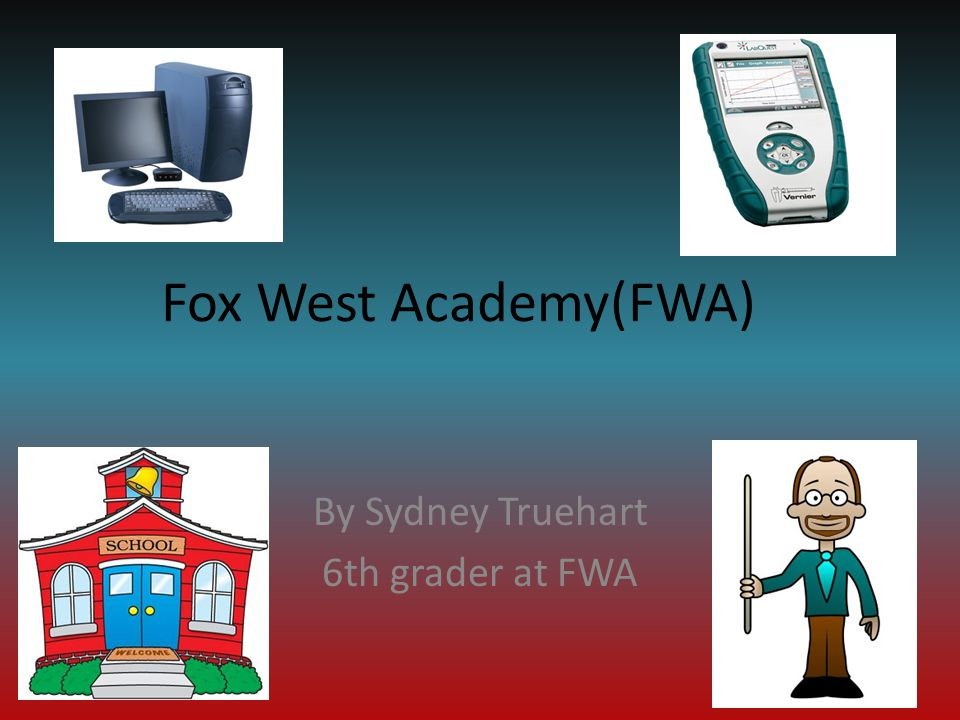 Fox West Academy(FWA) By Sydney Truehart 6th grader at FWA