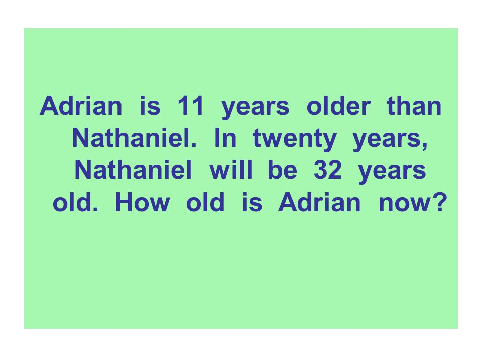 Adrian is 11 years older than Nathaniel. In twenty years, Nathaniel will be 32 years old. How old is Adrian now?