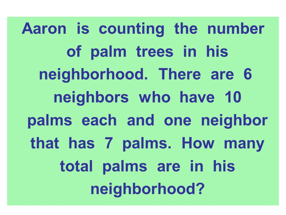 Aaron is counting the number of palm trees in his neighborhood. There are 6 neighbors who have 10 palms each and one neighbor that has 7 palms. How ma