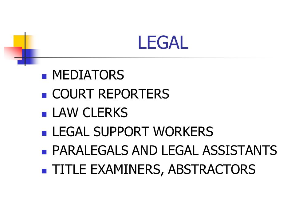 LEGAL MEDIATORS COURT REPORTERS LAW CLERKS LEGAL SUPPORT WORKERS PARALEGALS AND LEGAL ASSISTANTS TITLE EXAMINERS, ABSTRACTORS