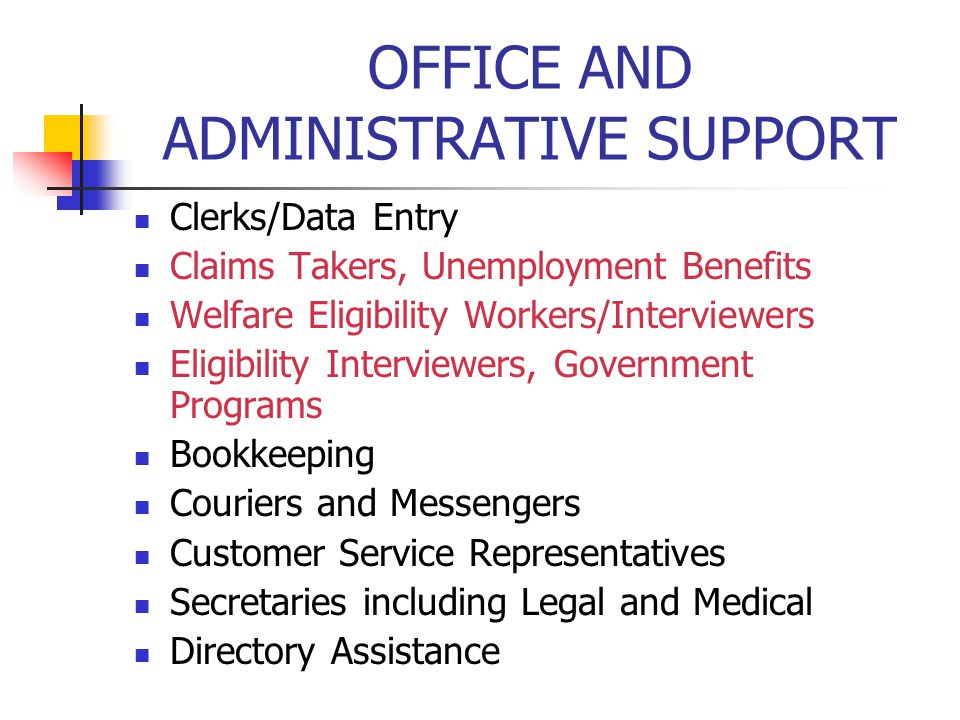 OFFICE AND ADMINISTRATIVE SUPPORT Police, Fire and Ambulance Dispatchers Postal Service Clerks Meter Readers, Utilities Gaming Cage Workers Hotel, Motel and Resort Desk Clerks Telephone Operators, Tellers, Travel Clerks Front Line Supervisors Administrative Support Customer Service