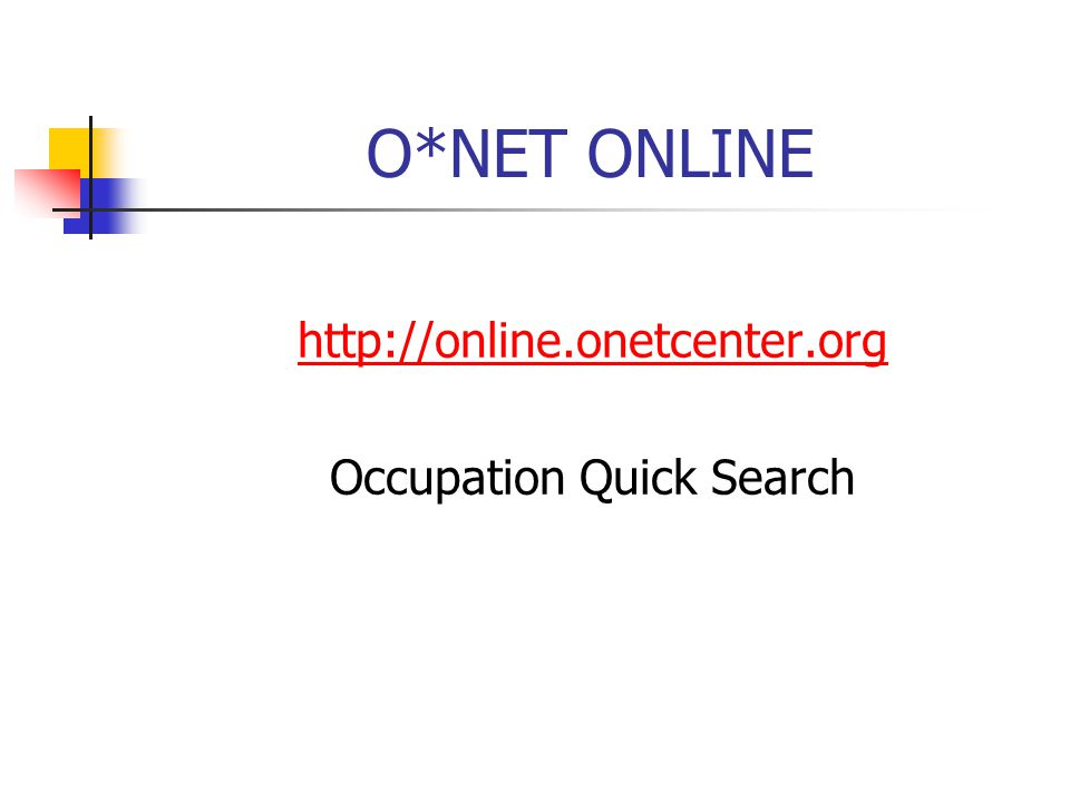 O*NET ONLINE http://online.onetcenter.org Occupation Quick Search