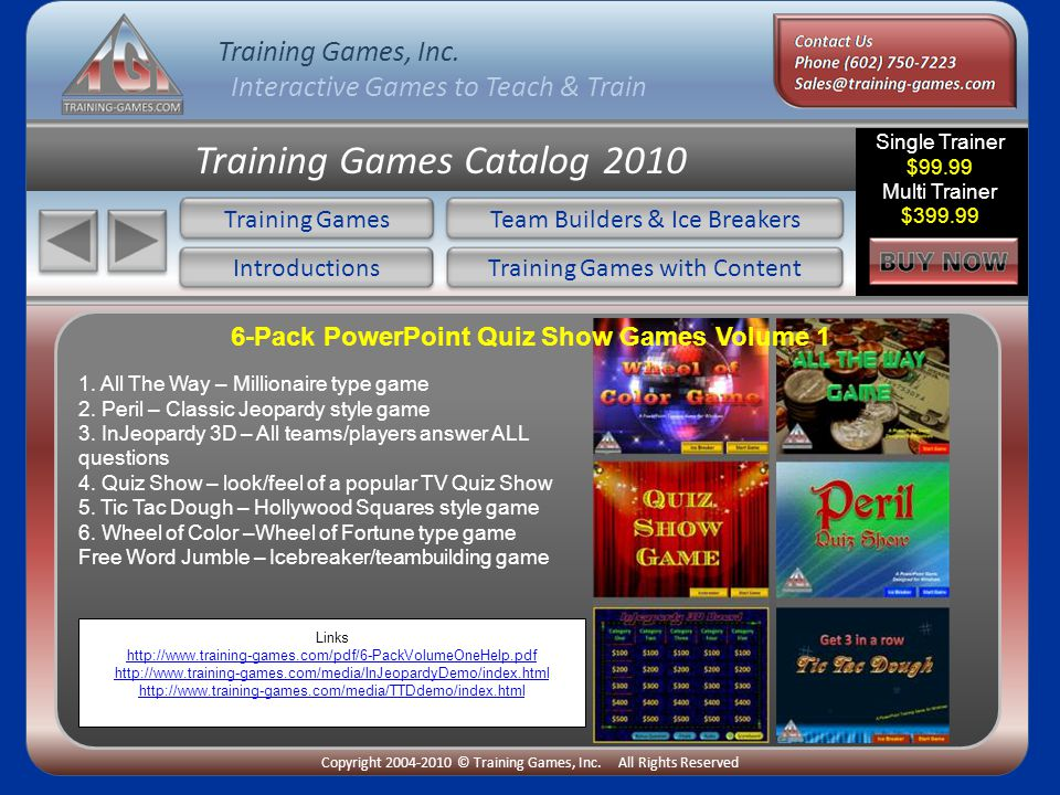 Training Games, Inc. Interactive Games to Teach & Train Copyright 2004-2010 © Training Games, Inc. All Rights Reserved Training Games Catalog 2010 Tra
