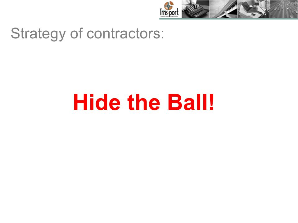 Strategy of contractors: Hide the Ball!