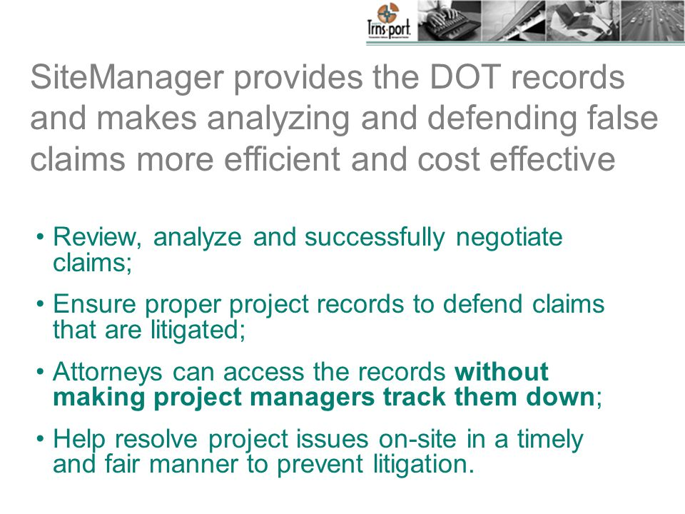 Review, analyze and successfully negotiate claims; Ensure proper project records to defend claims that are litigated; Attorneys can access the records without making project managers track them down; Help resolve project issues on-site in a timely and fair manner to prevent litigation.