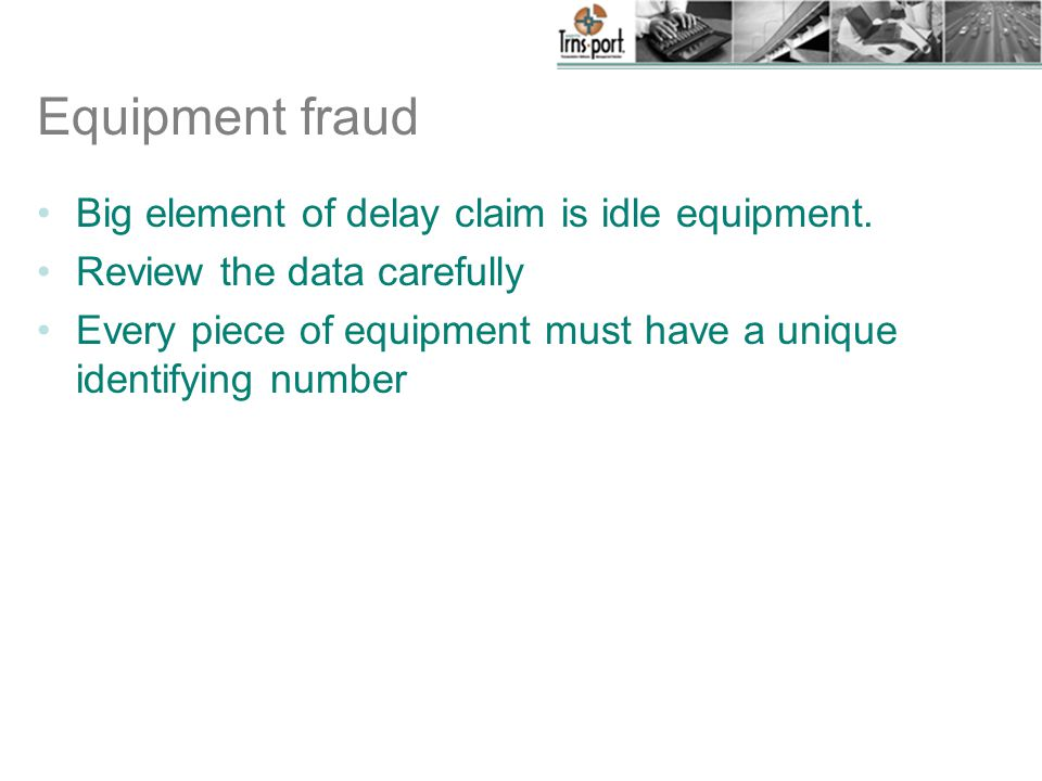 Equipment fraud Big element of delay claim is idle equipment.