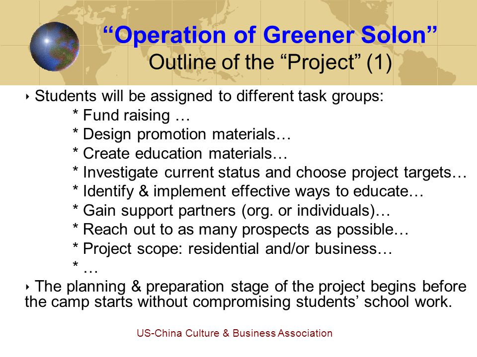 """US-China Culture & Business Association """"Operation of Greener Solon"""" Outline of the """"Project"""" (1) ‣ Students will be assigned to different task groups"""