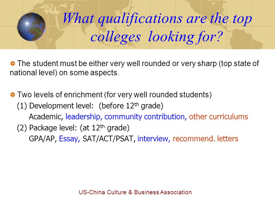 US-China Culture & Business Association What qualifications are the top colleges looking for? The student must be either very well rounded or very sha