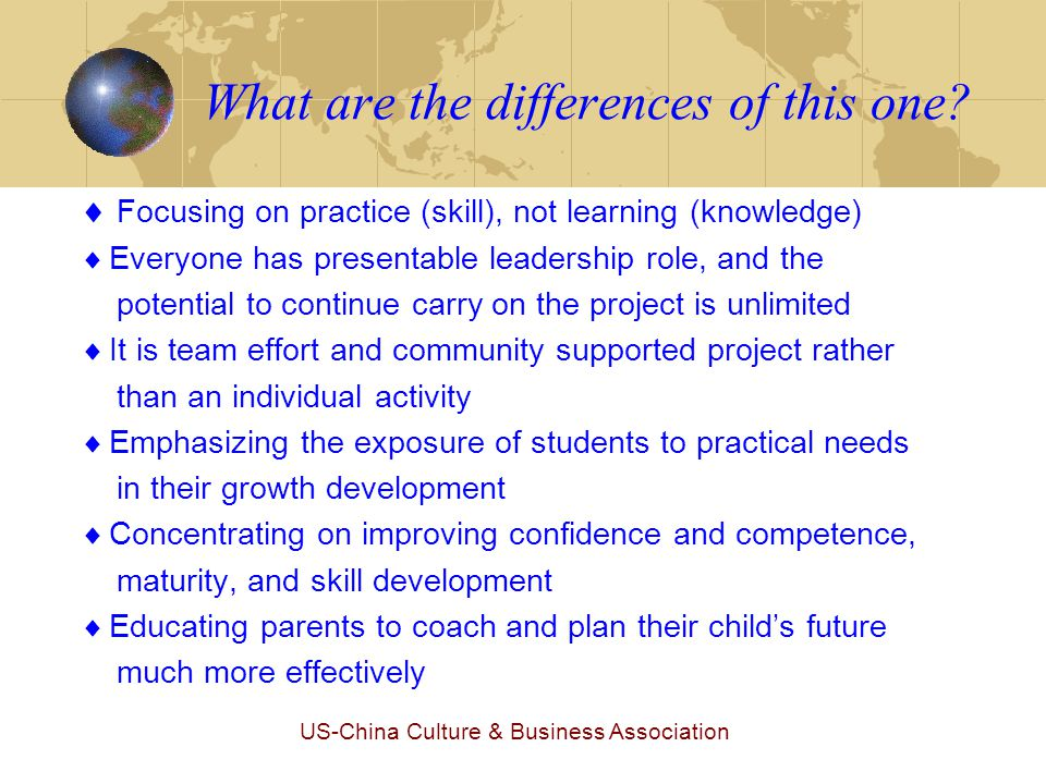 US-China Culture & Business Association What are the differences of this one?  Focusing on practice (skill), not learning (knowledge)  Everyone has