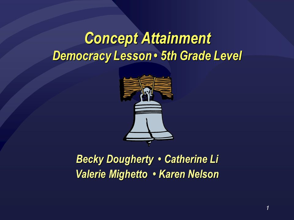 1 Concept Attainment Democracy Lesson 5th Grade Level Becky Dougherty Catherine Li Valerie Mighetto Karen Nelson