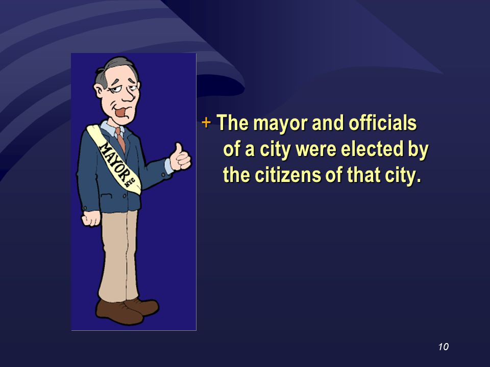 10 + The mayor and officials of a city were elected by the citizens of that city.