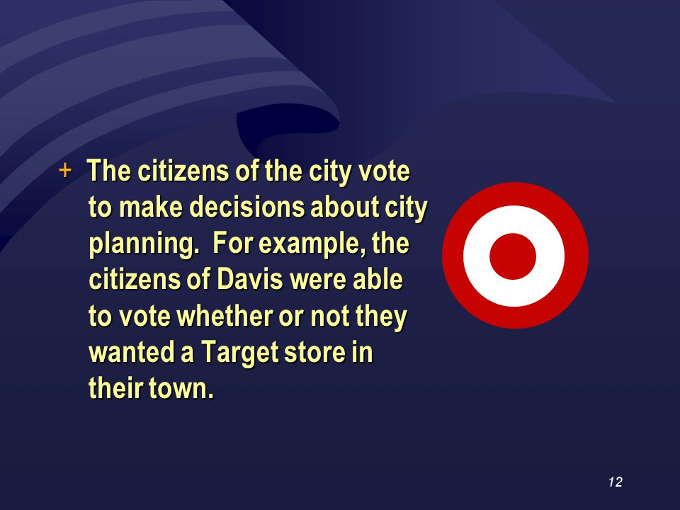 12 + The citizens of the city vote to make decisions about city planning.