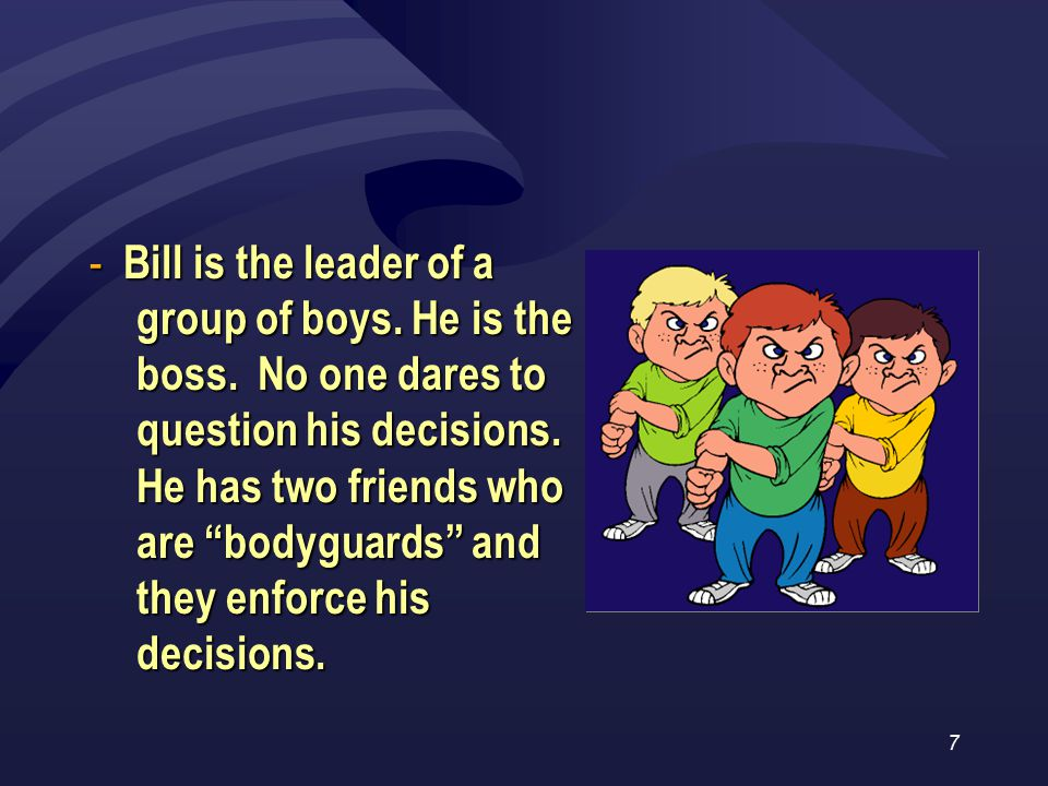 7 - Bill is the leader of a group of boys. He is the boss.