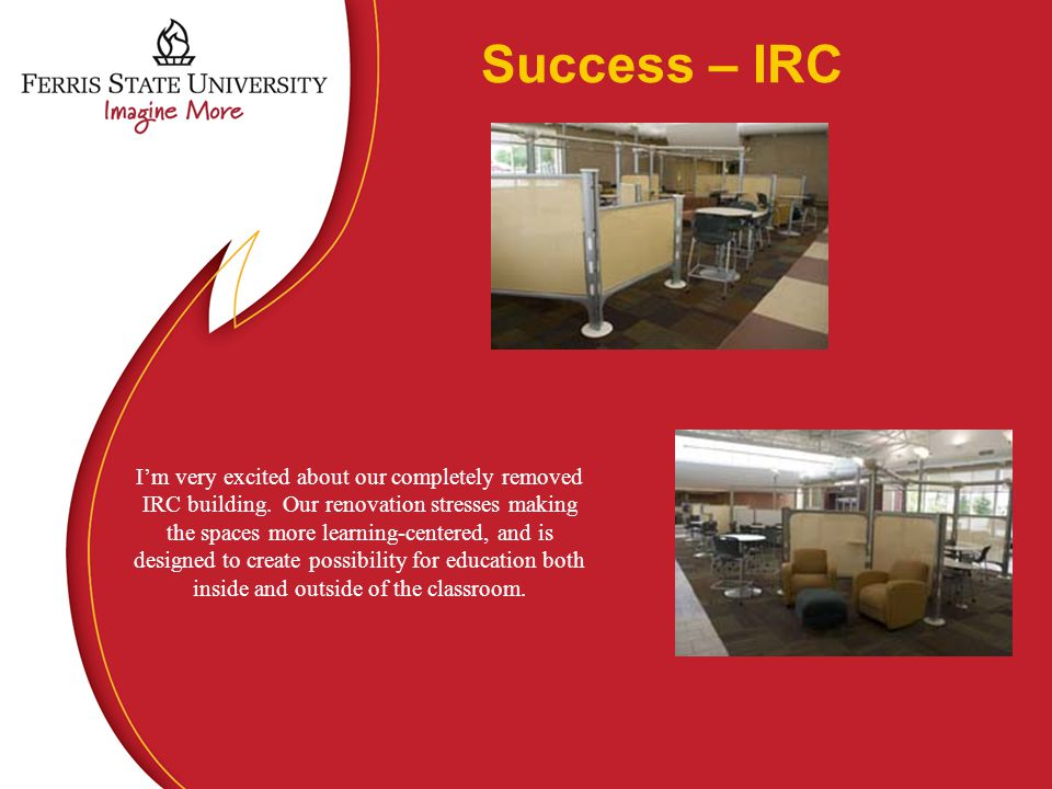 Success – IRC I'm very excited about our completely removed IRC building.