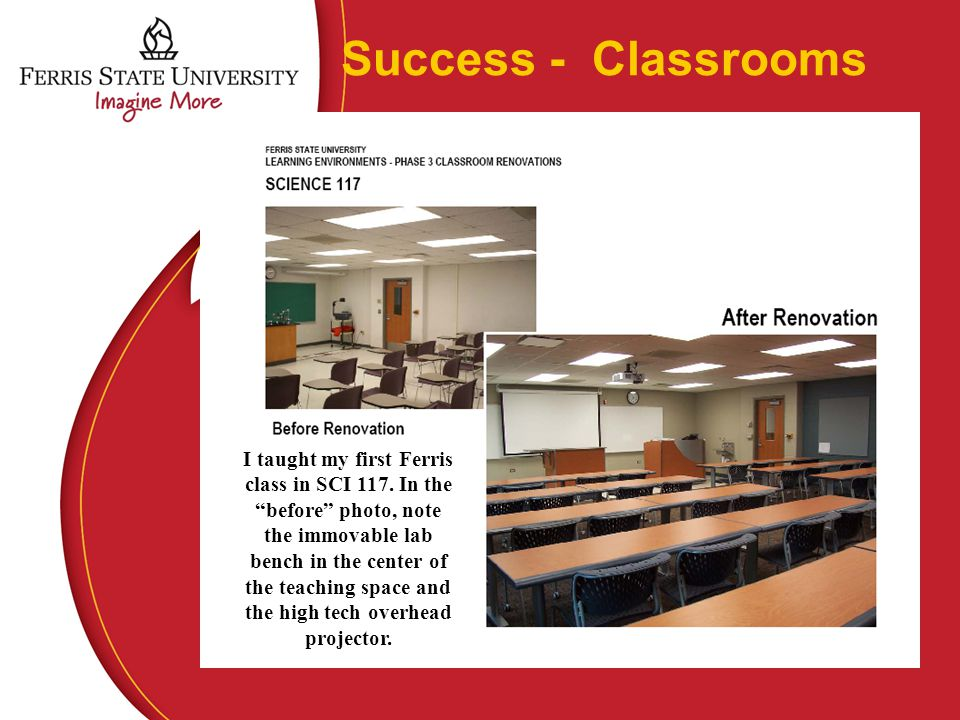 Success - Classrooms I taught my first Ferris class in SCI 117.