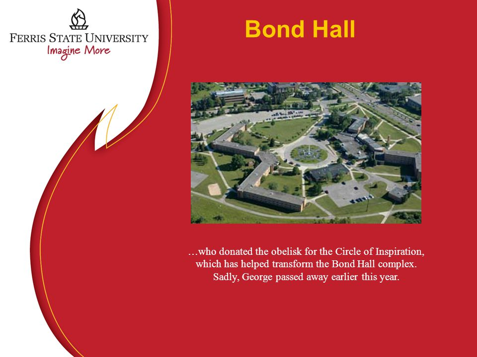 Bond Hall …who donated the obelisk for the Circle of Inspiration, which has helped transform the Bond Hall complex.