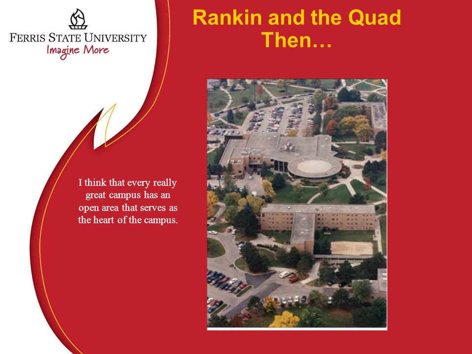 Rankin and the Quad Then… I think that every really great campus has an open area that serves as the heart of the campus.