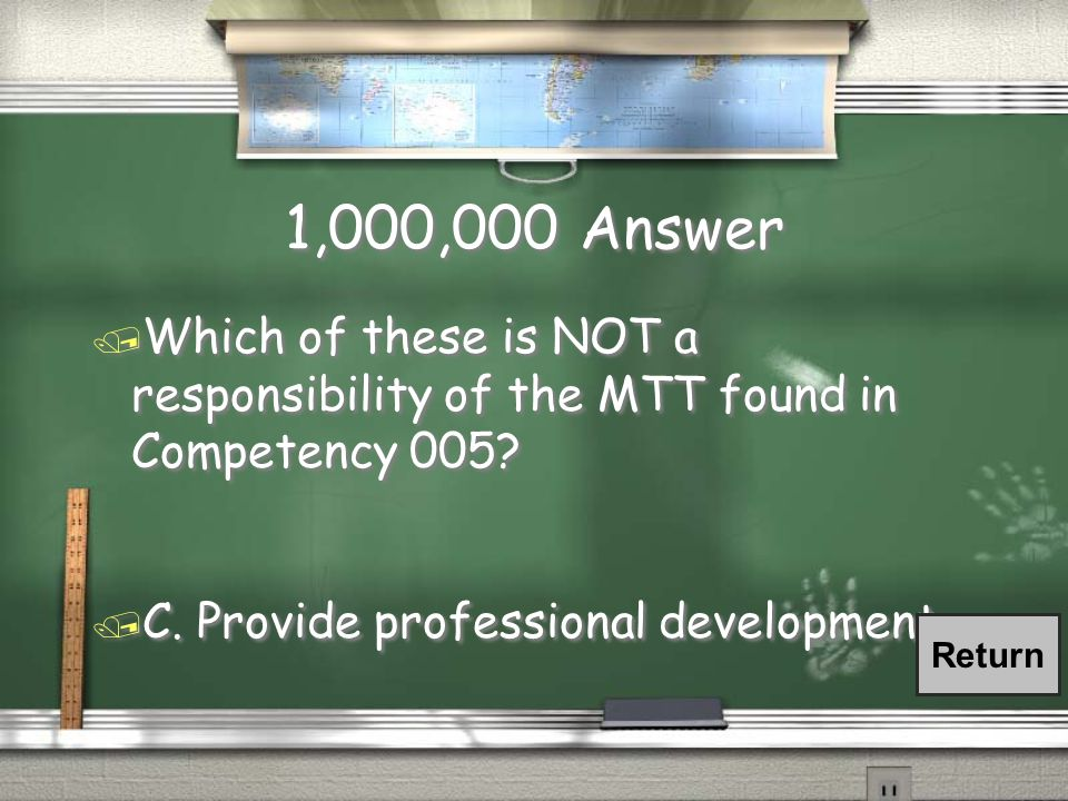 1,000,000 Question / Which of these is NOT a responsibility of the MTT found in Competency 005.