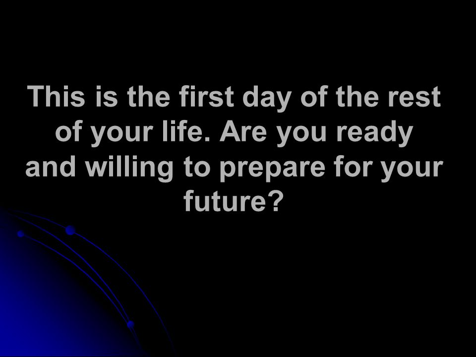 This is the first day of the rest of your life.