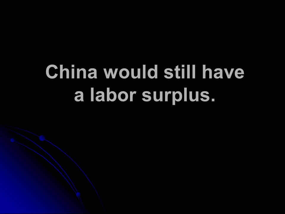 China would still have a labor surplus.