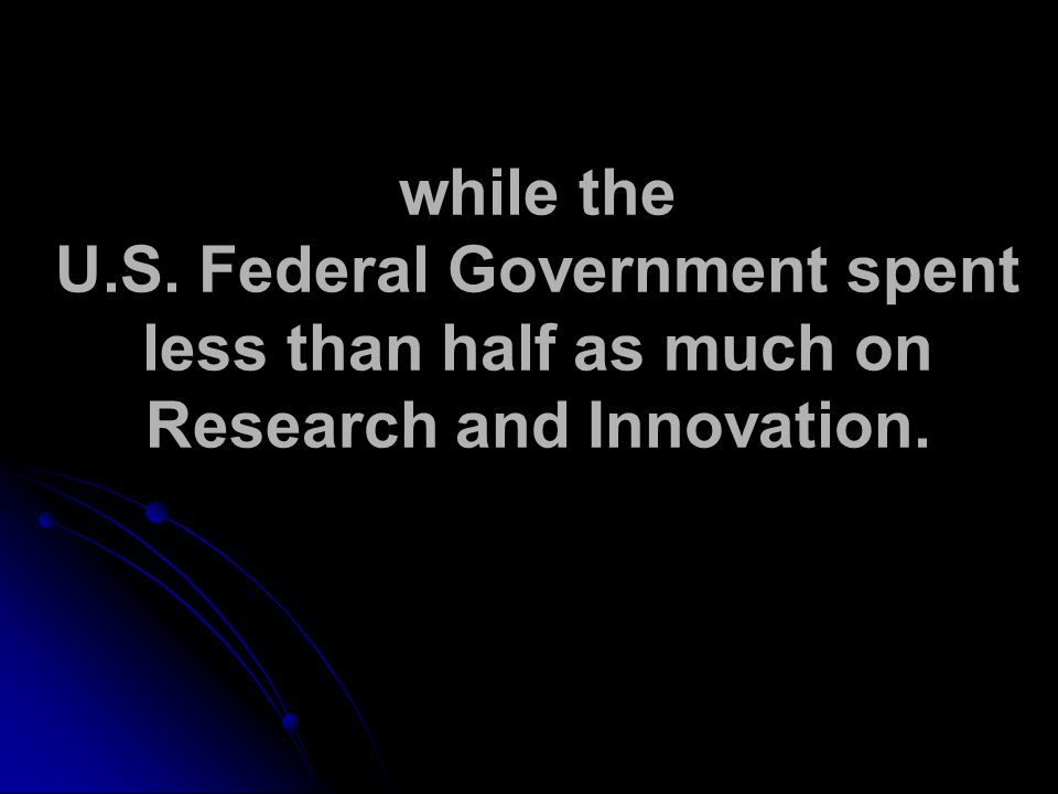 while the U.S. Federal Government spent less than half as much on Research and Innovation.