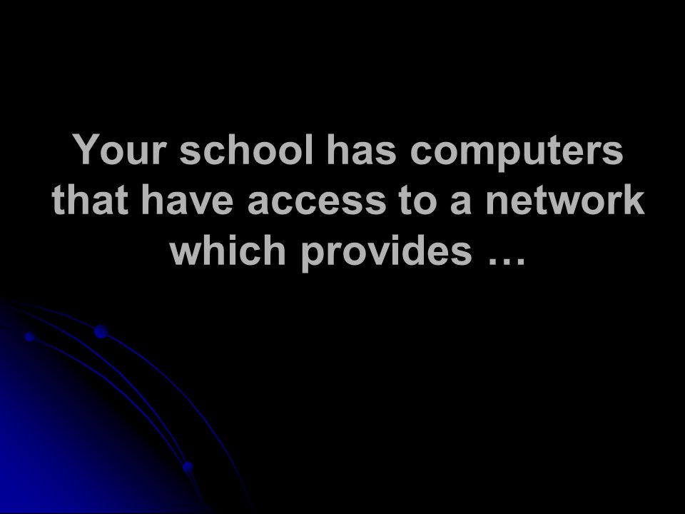 Your school has computers that have access to a network which provides …