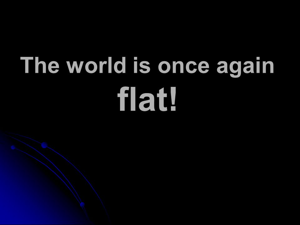 The world is once again flat!