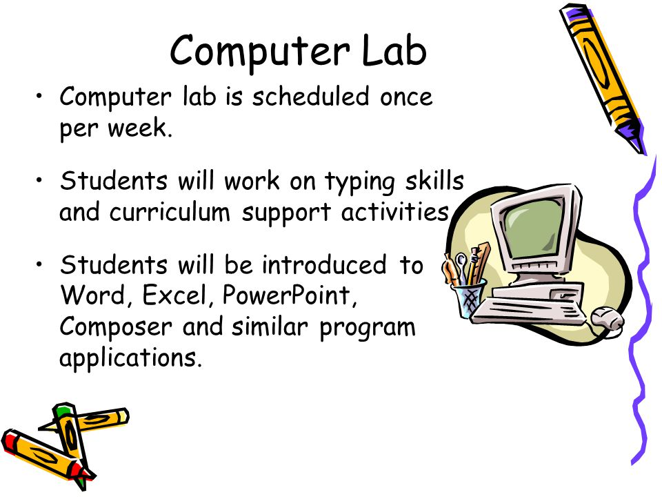 Computer Lab Computer lab is scheduled once per week. Students will work on typing skills and curriculum support activities. Students will be introduc