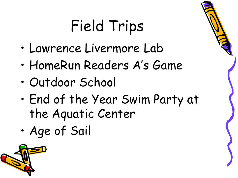 Field Trips Lawrence Livermore Lab HomeRun Readers A's Game Outdoor School End of the Year Swim Party at the Aquatic Center Age of Sail