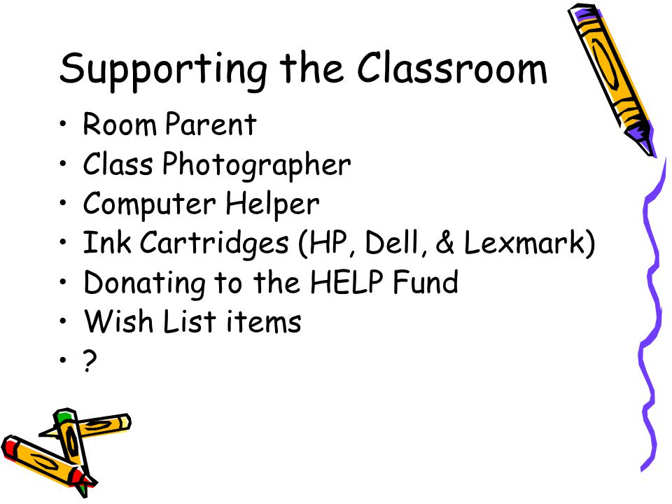 Supporting the Classroom Room Parent Class Photographer Computer Helper Ink Cartridges (HP, Dell, & Lexmark) Donating to the HELP Fund Wish List items