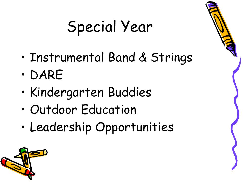Special Year Instrumental Band & Strings DARE Kindergarten Buddies Outdoor Education Leadership Opportunities